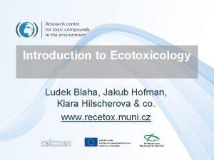 Introduction to Ecotoxicology Ludek Blaha Jakub Hofman Klara