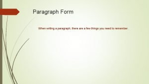 Paragraph Form When writing a paragraph there a