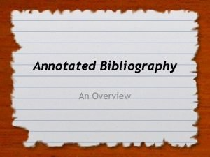Annotated Bibliography An Overview Why Write an Annotated