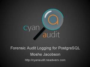 Forensic Audit Logging for Postgre SQL Moshe Jacobson