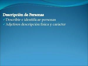 Descripcin de Personas Describir e identificar personas Adjetivos