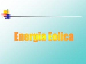 Energia Eolica Lenergia eolica lenergia ottenuta dal vento