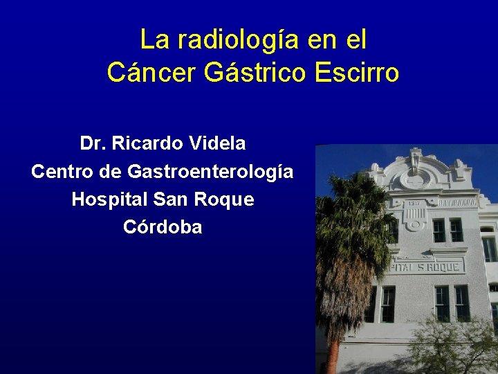 La radiologa en el Cncer Gstrico Escirro Dr