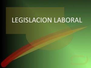 LEGISLACION LABORAL CONTENIDO TEMTICO Contrato de trabajo Jornada