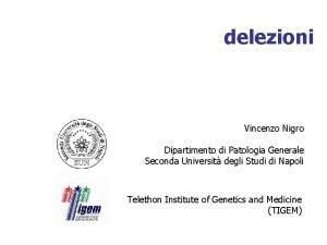 delezioni Vincenzo Nigro Dipartimento di Patologia Generale Seconda