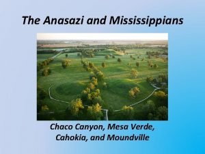 The Anasazi and Mississippians Chaco Canyon Mesa Verde