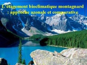 Ltagement bioclimatique montagnard approche azonale et comparative Alexandre