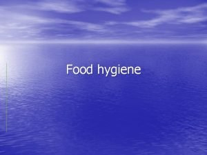 Food hygiene Food is a potential source of