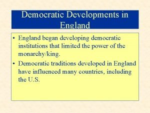 Democratic Developments in England England began developing democratic
