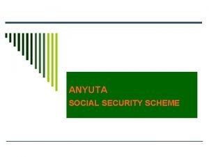 ANYUTA SOCIAL SECURITY SCHEME Dr N Ravindra Shetty