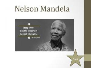 Nelson Mandela Start When and where was Nelson