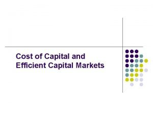 Cost of Capital and Efficient Capital Markets Why