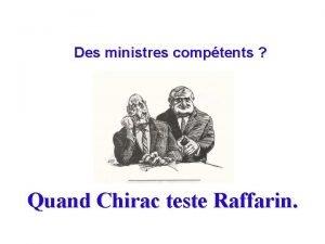 Des ministres comptents Quand Chirac teste Raffarin Jacques