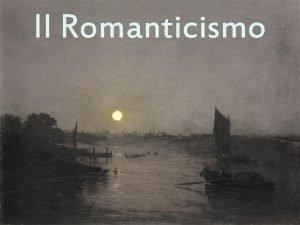 Il Romanticismo tensione struggente verso linfinito lassoluto la