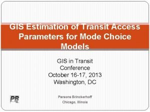 GIS Estimation of Transit Access Parameters for Mode