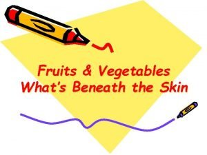 Fruits Vegetables Whats Beneath the Skin Beneath the
