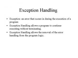 Exception Handling Exception an error that occurs in