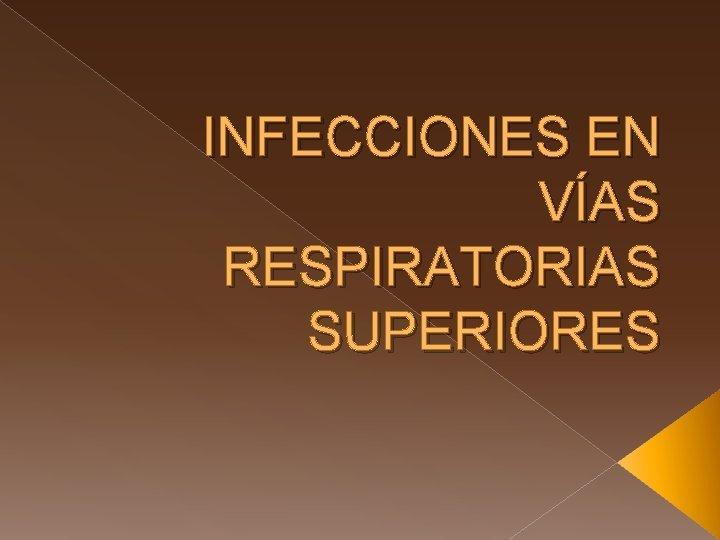 INFECCIONES EN VAS RESPIRATORIAS SUPERIORES INTRODUCCIN Las infecciones
