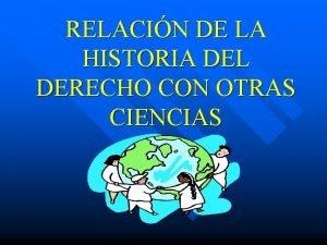 RELACIN DE LA HISTORIA DEL DERECHO CON OTRAS