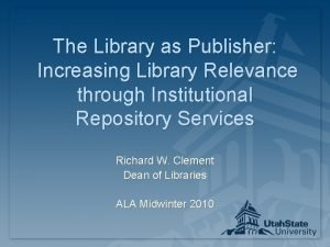 The Library as Publisher Increasing Library Relevance through