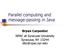 Parallel computing and messagepassing in Java Bryan Carpenter