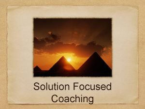 Solution Focused Coaching Coaching Is largely unregulated in