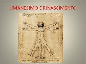 UMANESIMO E RINASCIMENTO Tra la fine del 1300