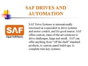SAF DRIVES AND AUTOMATION SAF Drive Systems is