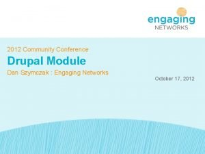 2012 Community Conference Drupal Module Dan Szymczak Engaging