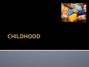 CHILDHOOD children should be seen and not heard