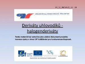 VY32INOVACEG 2 14 Derivty uhlovodk halogenderivty Tento materil