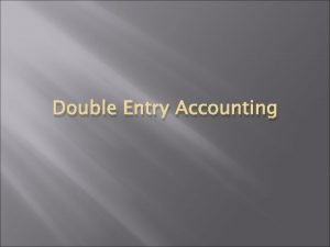 Double Entry Accounting MEANING OF DOUBLE ENTRY ACCOUNTING