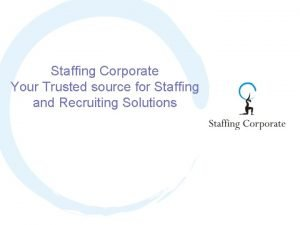 Staffing Corporate Your Trusted source for Staffing and