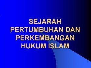 SEJARAH PERTUMBUHAN DAN PERKEMBANGAN HUKUM ISLAM 2 DIMENSI