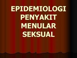 EPIDEMIOLOGI PENYAKIT MENULAR SEKSUAL PENGERTIAN Infeksi penyakit yg