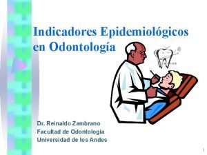 Indicadores Epidemiolgicos en Odontologa Dr Reinaldo Zambrano Facultad