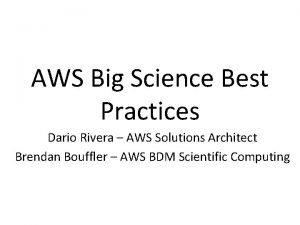 AWS Big Science Best Practices Dario Rivera AWS