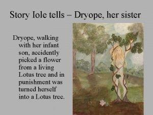 Story Iole tells Dryope her sister Dryope walking