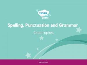 Spelling Punctuation and Grammar Apostrophes SPa G Apostrophes