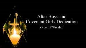 Altar Boys and Covenant Girls Dedication Order of
