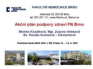 FAKULTN NEMOCNICE BRNO Jihlavsk 20 625 00 Brno