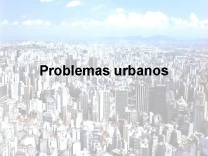 Problemas urbanos Os problemas urbanos no Brasil intensificaramse