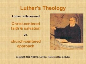 Luthers Theology Luther rediscovered Christcentered faith salvation vs