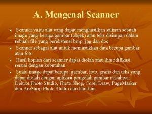 A Mengenal Scanner Scanner yaitu alat yang dapat