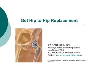 Get Hip to Hip Replacement By Anne Eby