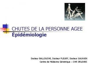 CHUTES DE LA PERSONNE AGEE pidmiologie Docteur BALLOUCHE