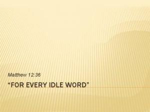 Matthew 12 36 FOR EVERY IDLE WORD FOR