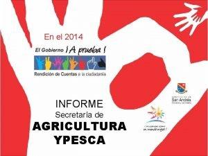 En el 2014 INFORME Secretara de AGRICULTURA YPESCA