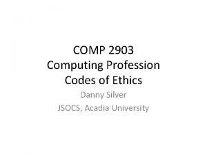 COMP 2903 Computing Profession Codes of Ethics Danny