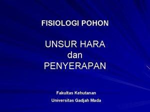 FISIOLOGI POHON UNSUR HARA dan PENYERAPAN Fakultas Kehutanan